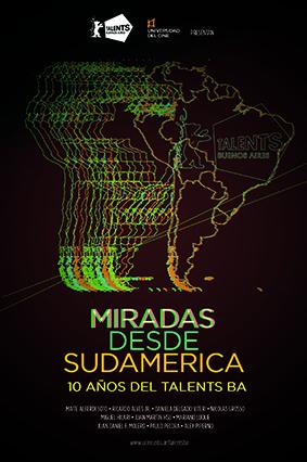 Miradas desde Sudamerica - 10 anhos Talents Buenos Aires
